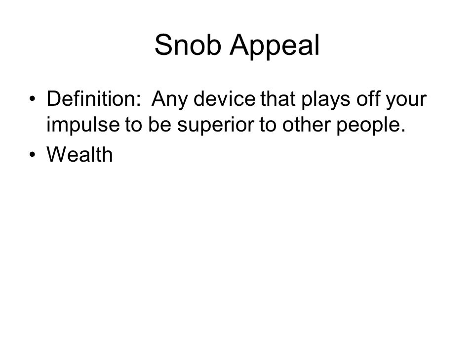 Snob Appeal Definition: Any device that plays off your impulse to be superior to other people.