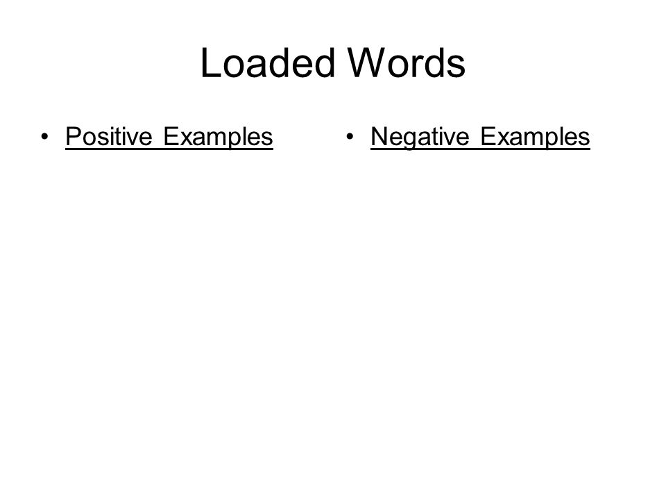 Loaded Words Positive ExamplesNegative Examples