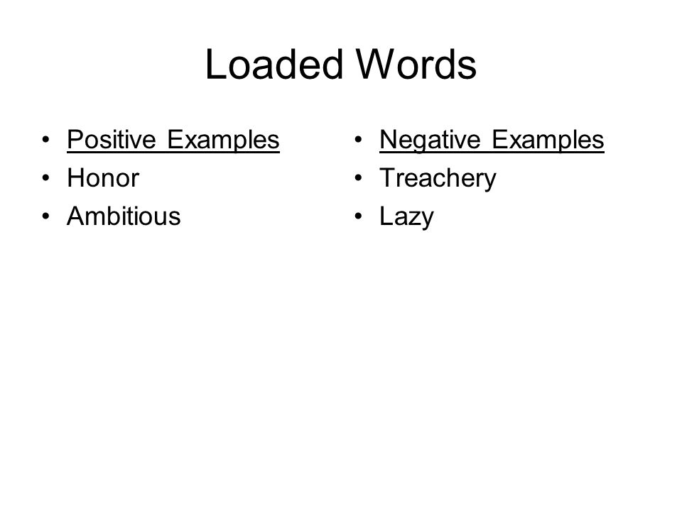 Loaded Words Positive Examples Honor Ambitious Negative Examples Treachery Lazy