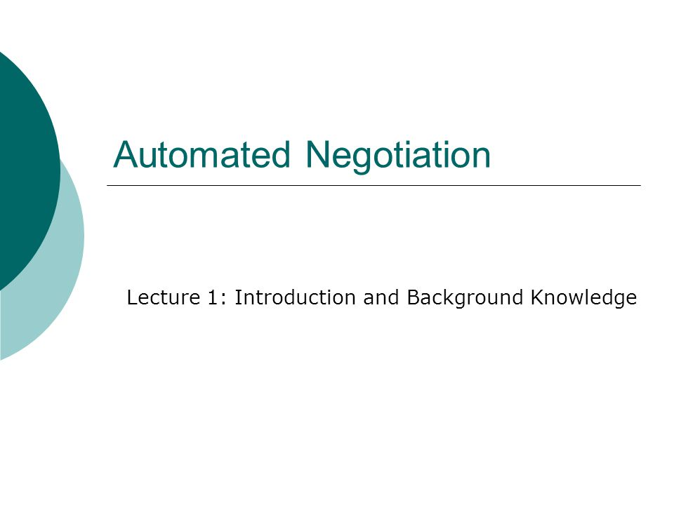 Automated Negotiation Lecture 1: Introduction and Background Knowledge