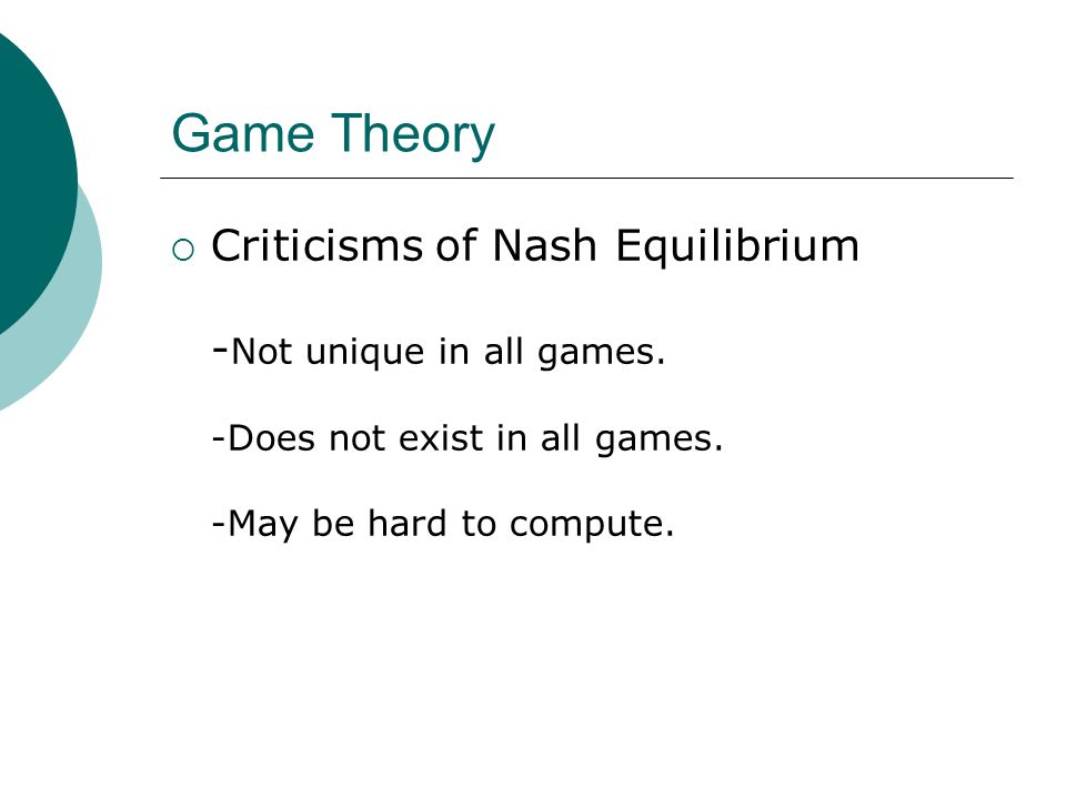 Game Theory  Criticisms of Nash Equilibrium - Not unique in all games.