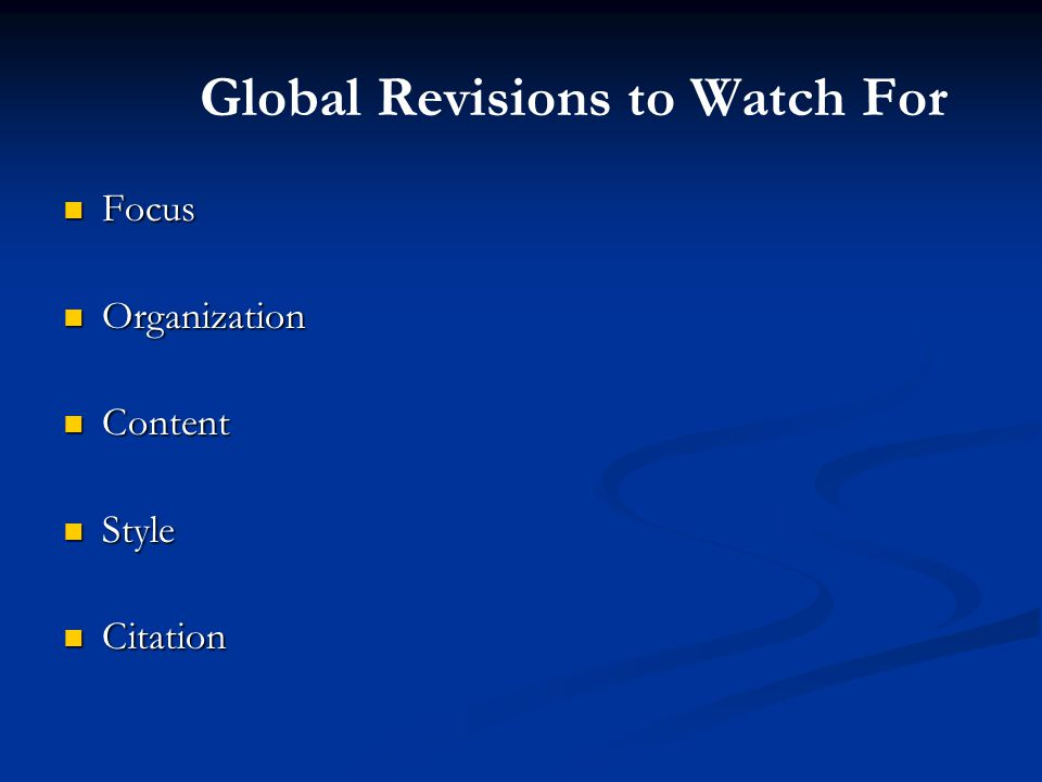 Global Revisions to Watch For Focus Focus Organization Organization Content Content Style Style Citation Citation