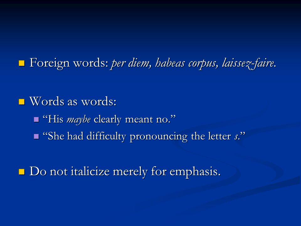 Foreign words: per diem, habeas corpus, laissez-faire.
