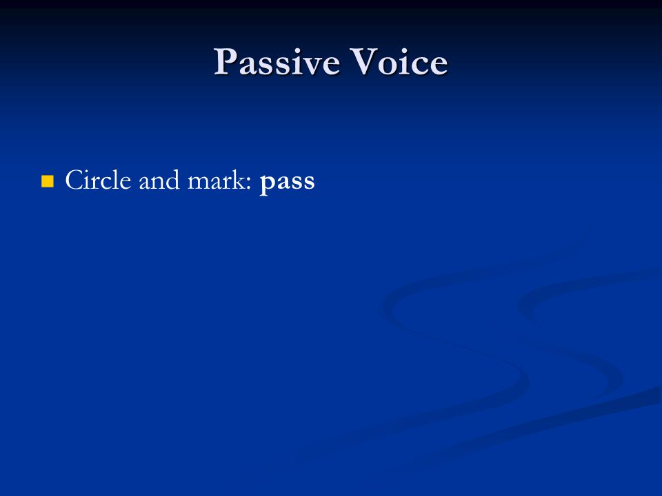Passive Voice Circle and mark: pass
