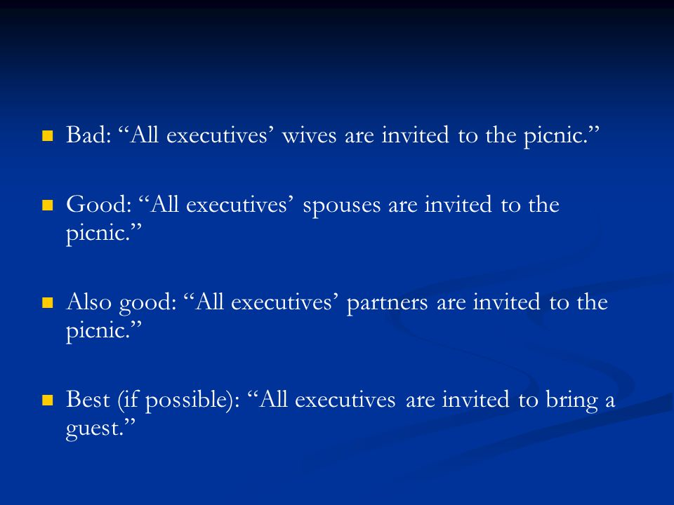 Bad: All executives' wives are invited to the picnic. Good: All executives' spouses are invited to the picnic. Also good: All executives' partners are invited to the picnic. Best (if possible): All executives are invited to bring a guest.