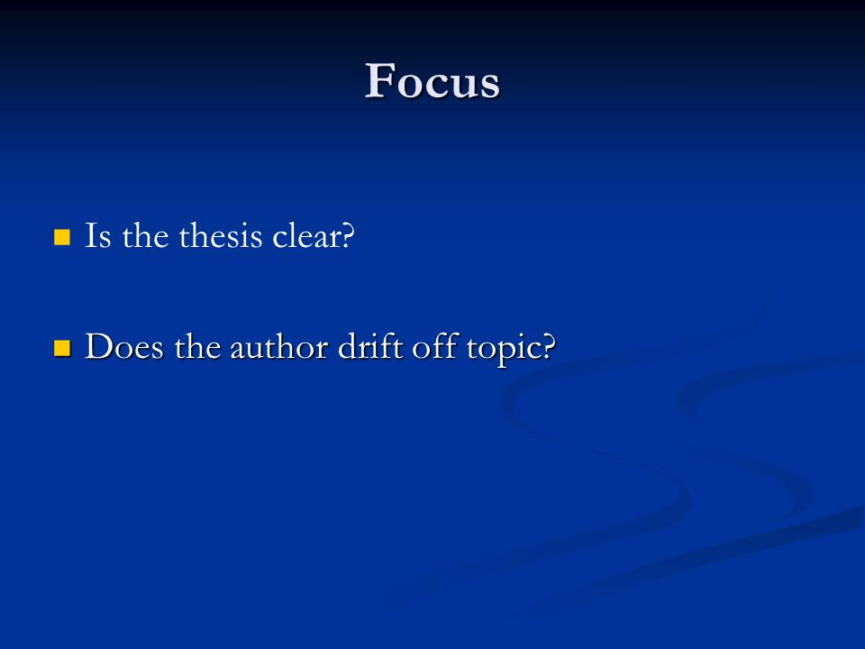 Focus Is the thesis clear Does the author drift off topic Does the author drift off topic
