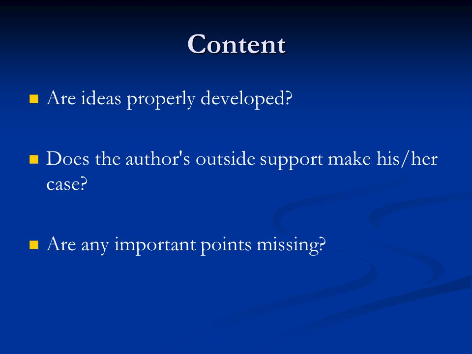 Content Are ideas properly developed. Does the author s outside support make his/her case.