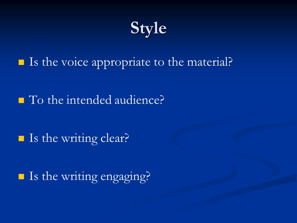 Style Is the voice appropriate to the material. To the intended audience.