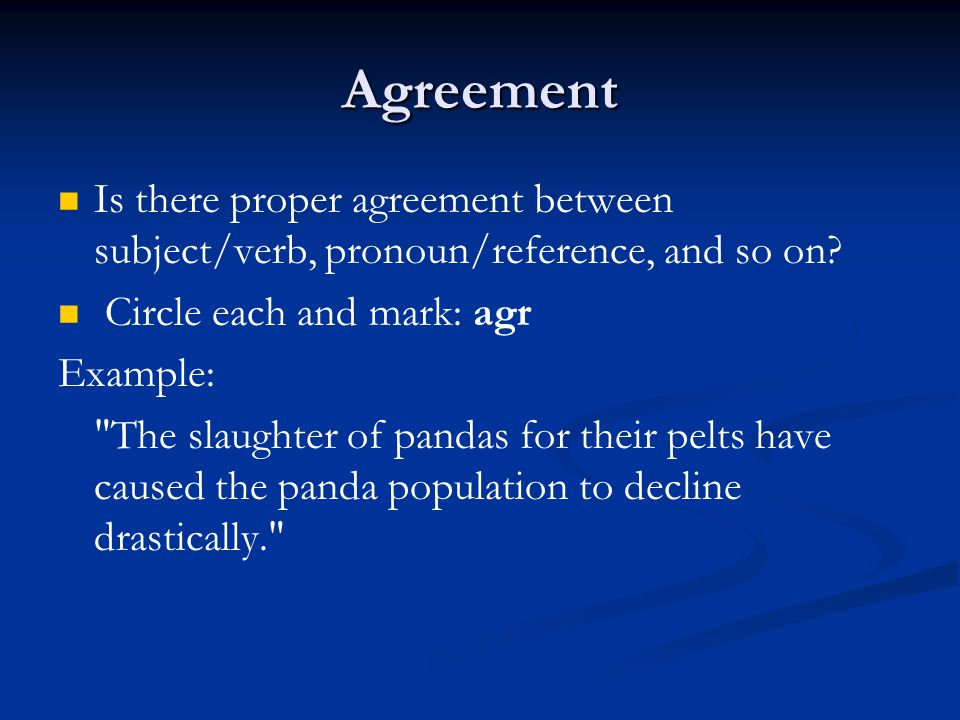 Agreement Is there proper agreement between subject/verb, pronoun/reference, and so on.