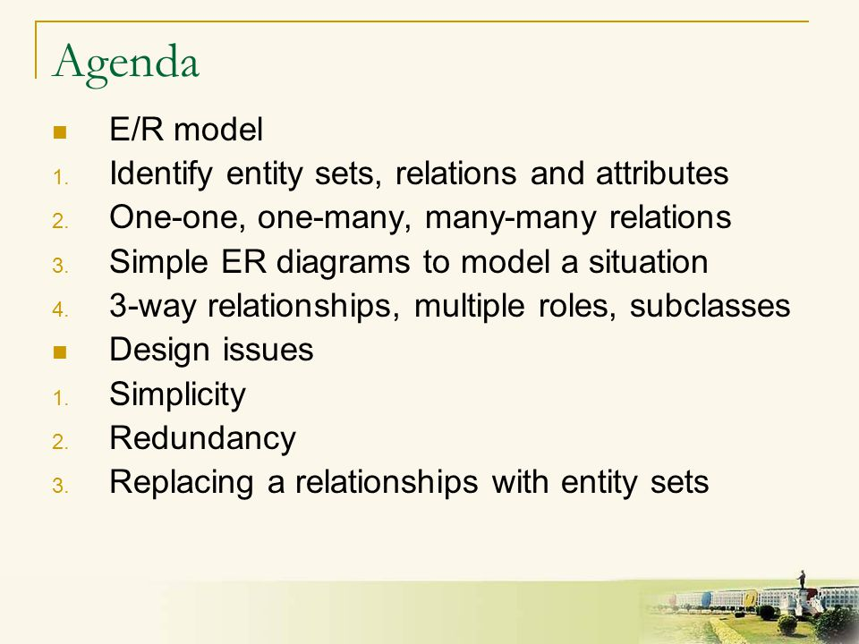 2 Agenda E/R model 1. Identify entity sets, relations and attributes 2. One-one, one-many, many-many relations 3. Simple ER diagrams to model a situat