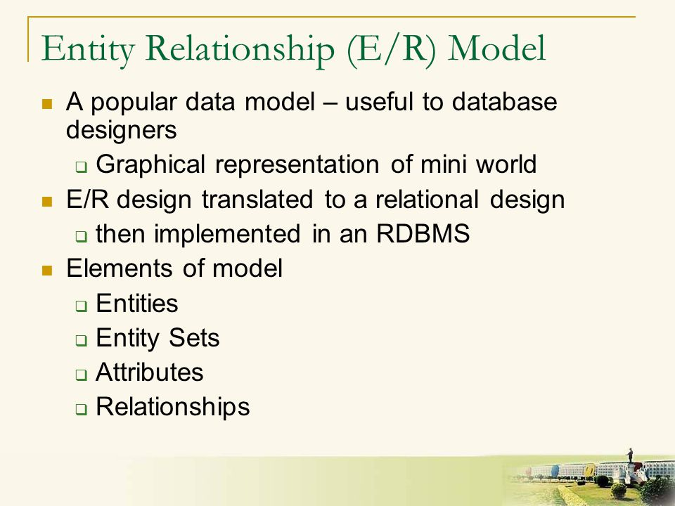 5 Entity Relationship (E/R) Model A popular data model – useful to database designers  Graphical representation of mini world E/R design translated t