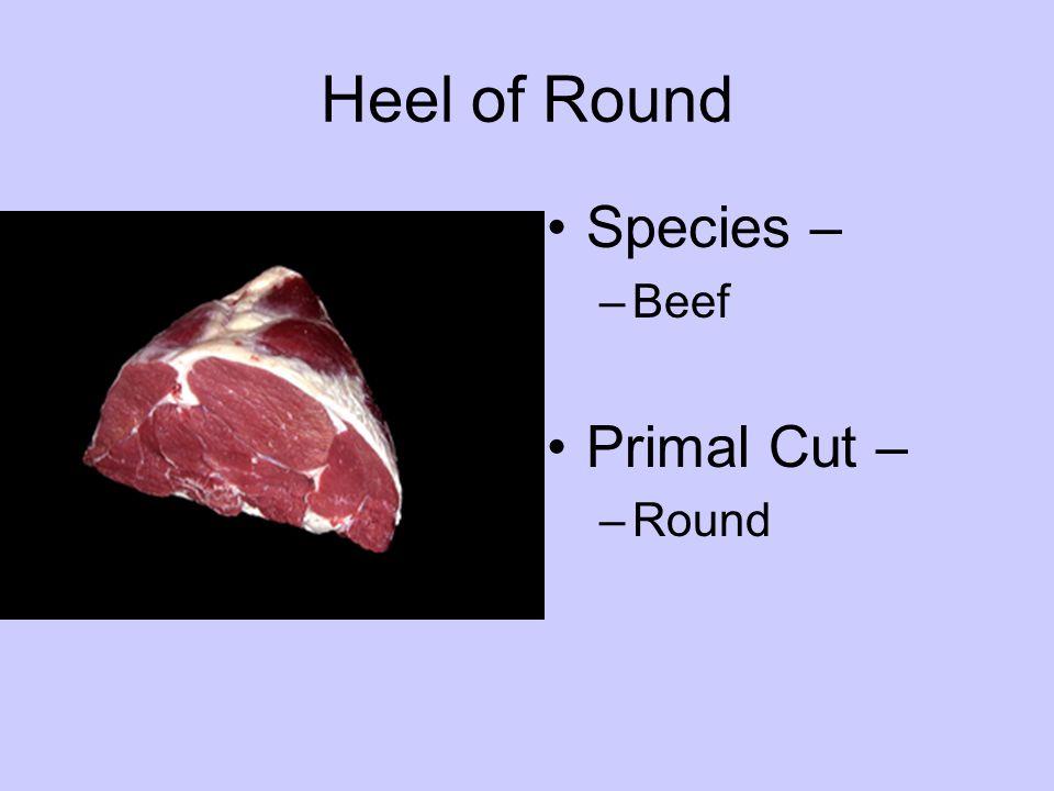 Species – –Beef Primal Cut – –Round