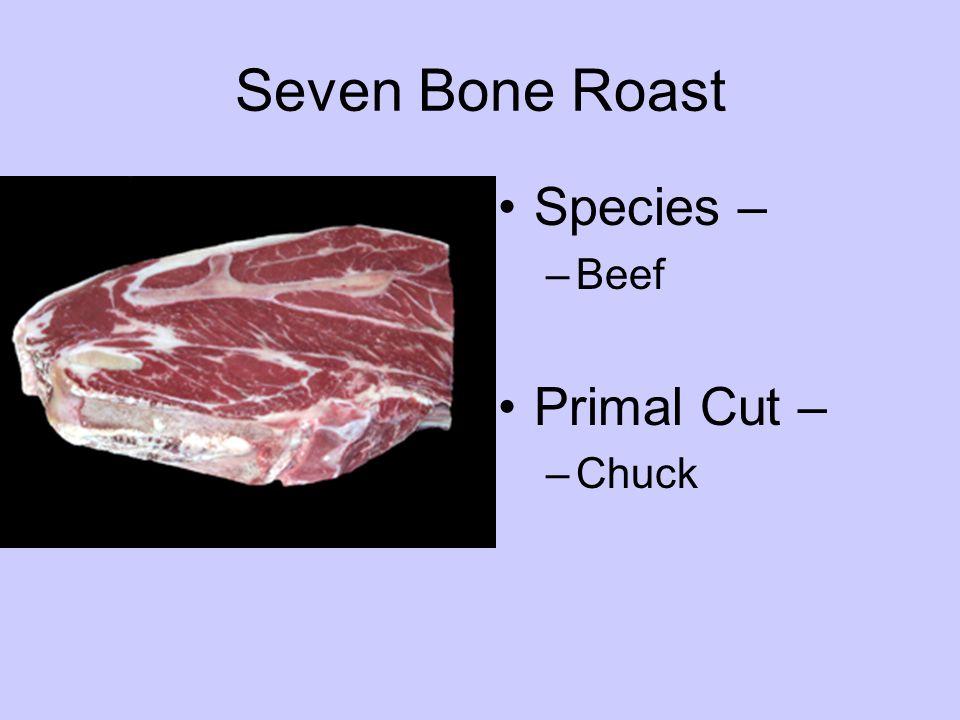 Species – –Beef Primal Cut – –Chuck