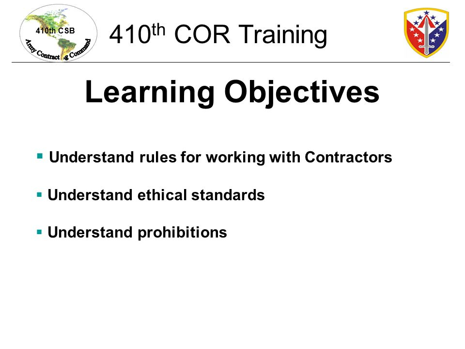 410th CSB CBPI Does NOT Include Information already disclosed or made available to public Information disclosed by contractors Information disclosed pursuant to a proper request from Congress, Comptroller General, or Inspector General (if certain conditions met) 410 th COR Training