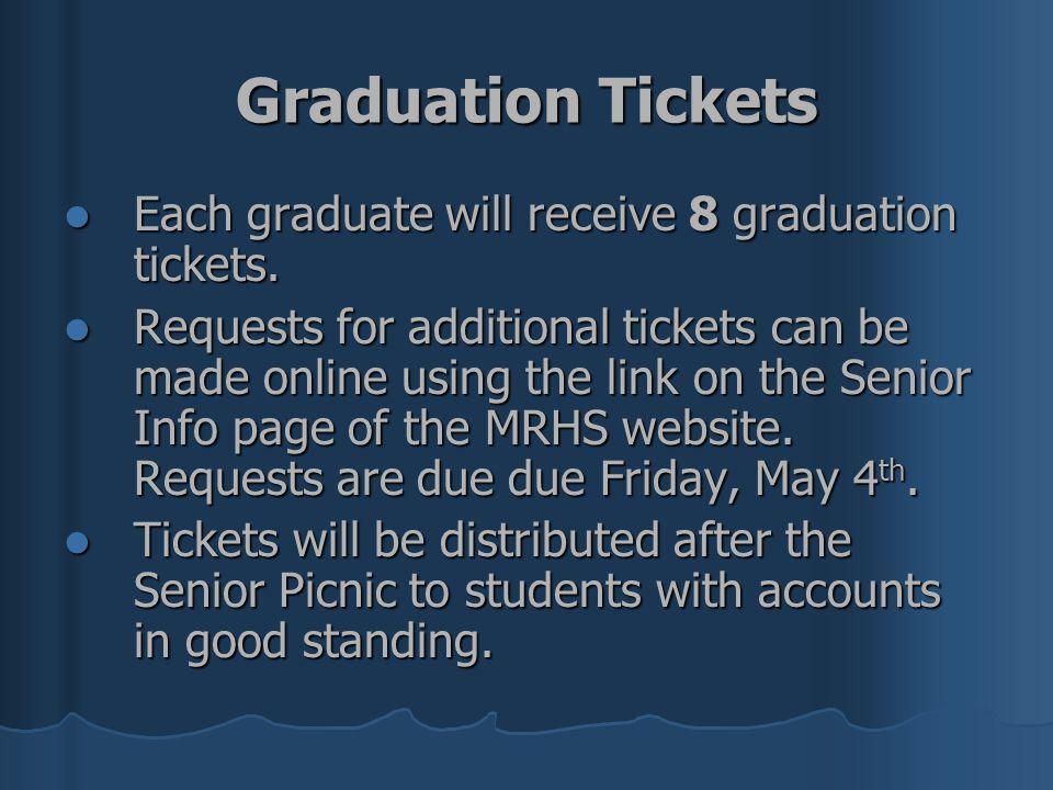 Graduation Tickets Each graduate will receive 8 graduation tickets. Each graduate will receive 8 graduation tickets. Requests for additional tickets c