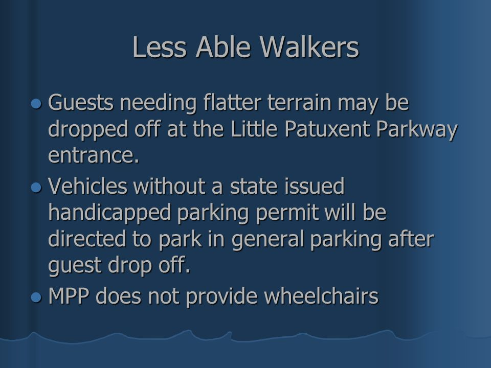 Less Able Walkers Guests needing flatter terrain may be dropped off at the Little Patuxent Parkway entrance. Guests needing flatter terrain may be dro