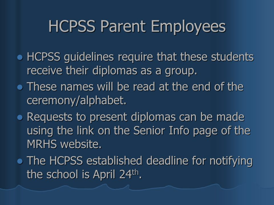 HCPSS Parent Employees HCPSS guidelines require that these students receive their diplomas as a group. HCPSS guidelines require that these students re