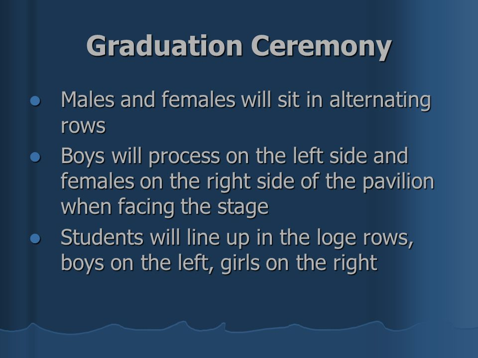 Graduation Ceremony Males and females will sit in alternating rows Males and females will sit in alternating rows Boys will process on the left side a
