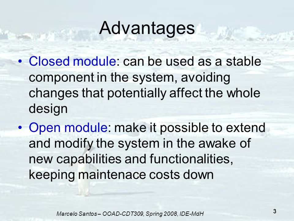 Marcelo Santos – OOAD-CDT309, Spring 2008, IDE-MdH 4 Open-Closed Principle We should try to produce modules that are simultaneously open and closed.