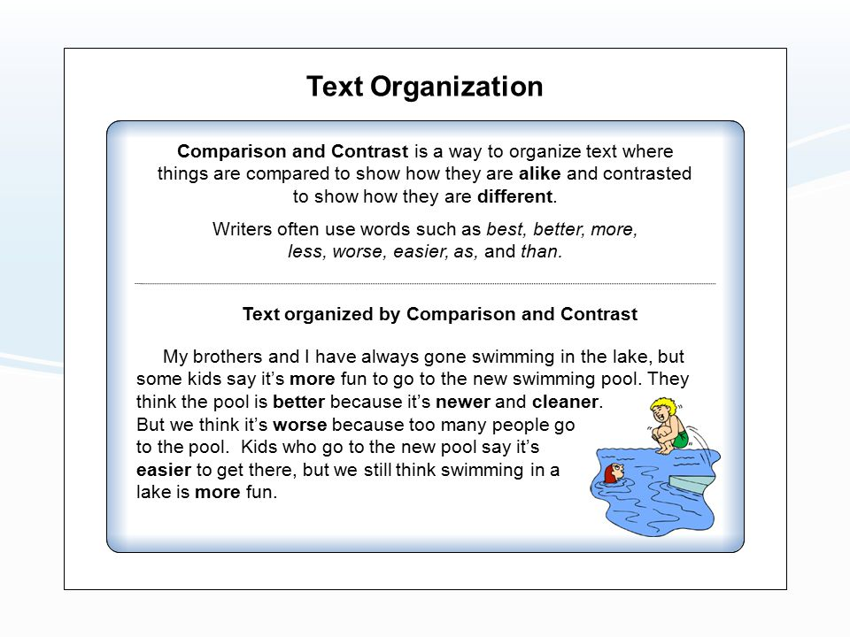 Text Organization Comparison and Contrast is a way to organize text where things are compared to show how they are alike and contrasted to show how th
