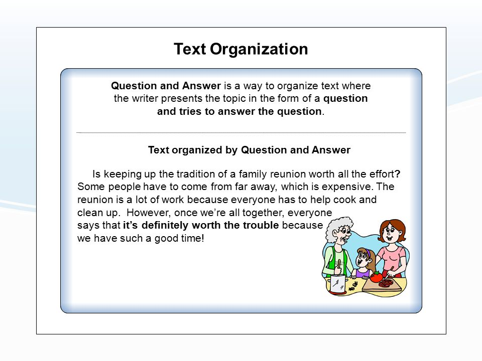 Text Organization Question and Answer is a way to organize text where the writer presents the topic in the form of a question and tries to answer the