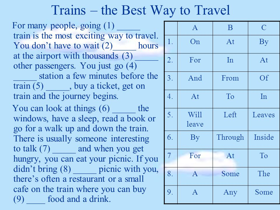 Trains – the Best Way to Travel For many people, going (1) _____ train is the most exciting way to travel.