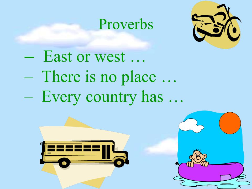 Proverbs – East or west … – There is no place … – Every country has …