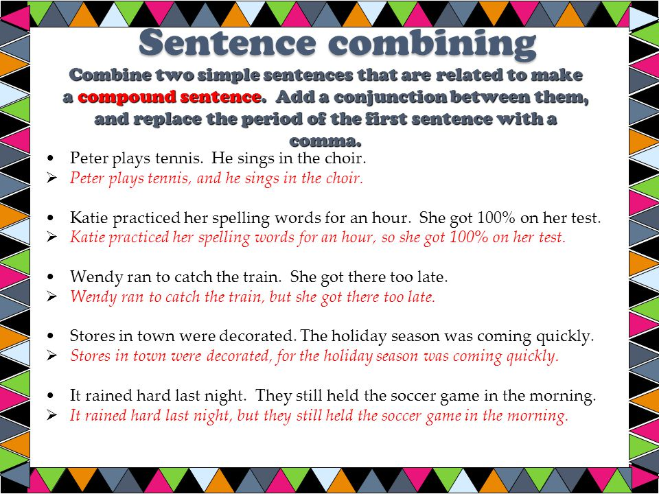 Combine two simple sentences that are related to make a compound sentence.