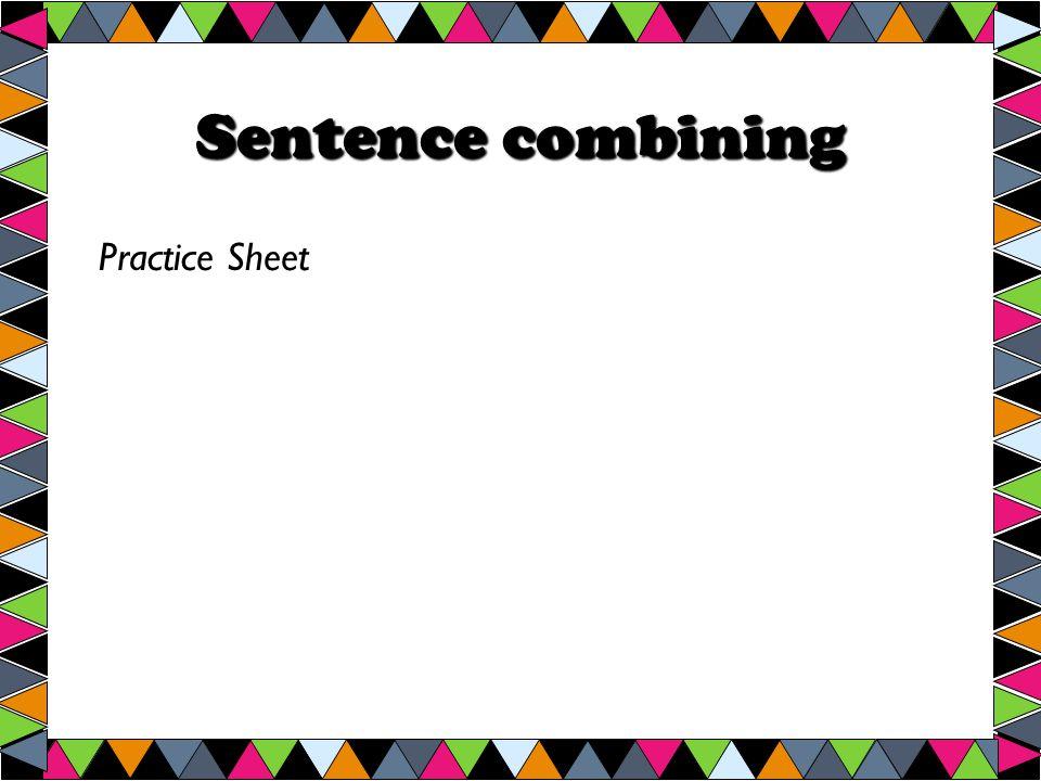 Sentence combining Practice Sheet