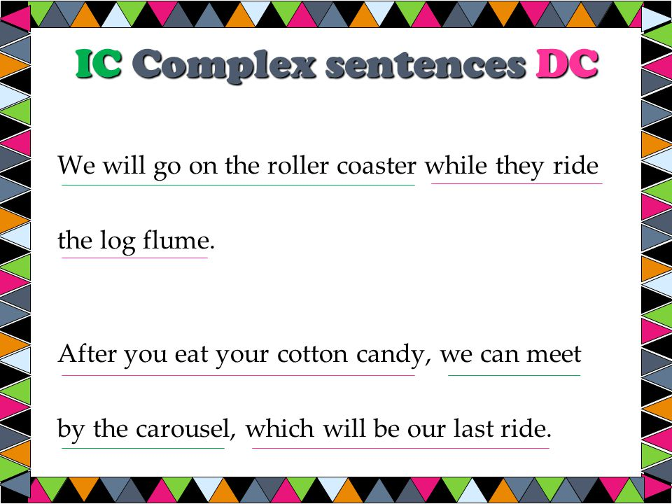 IC Complex sentences DC We will go on the roller coaster while they ride the log flume.