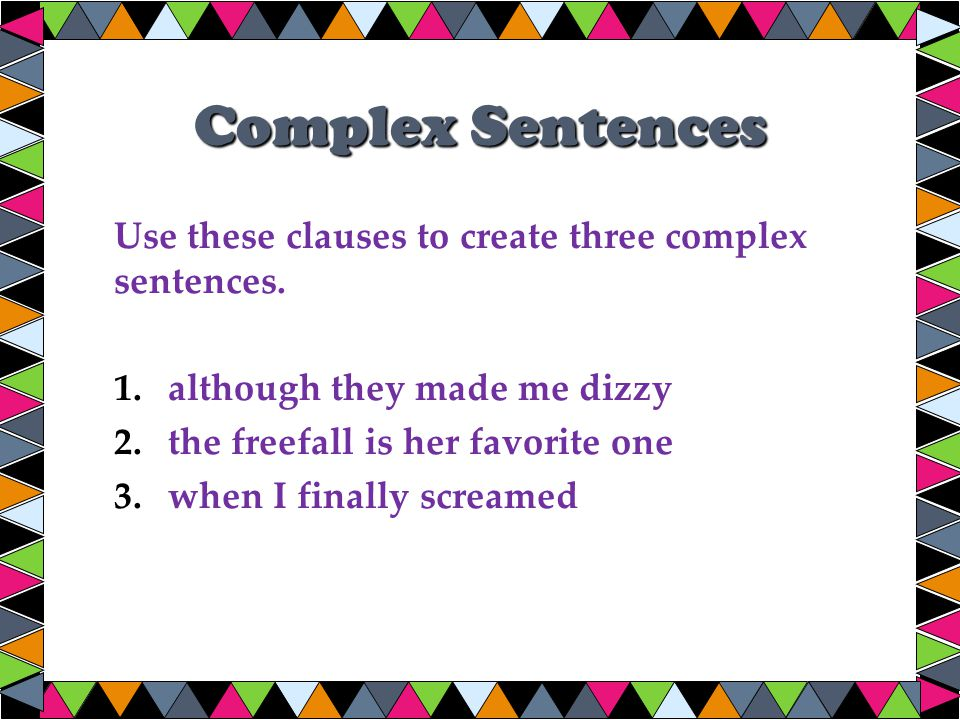 Complex Sentences Use these clauses to create three complex sentences.