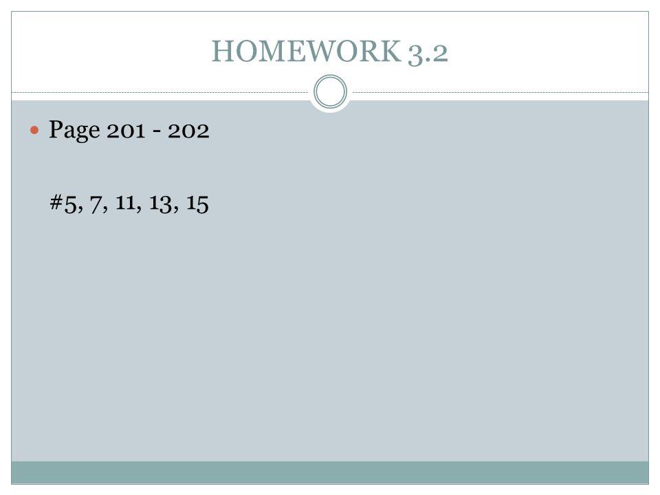 HOMEWORK 3.2 Page 201 - 202 #5, 7, 11, 13, 15