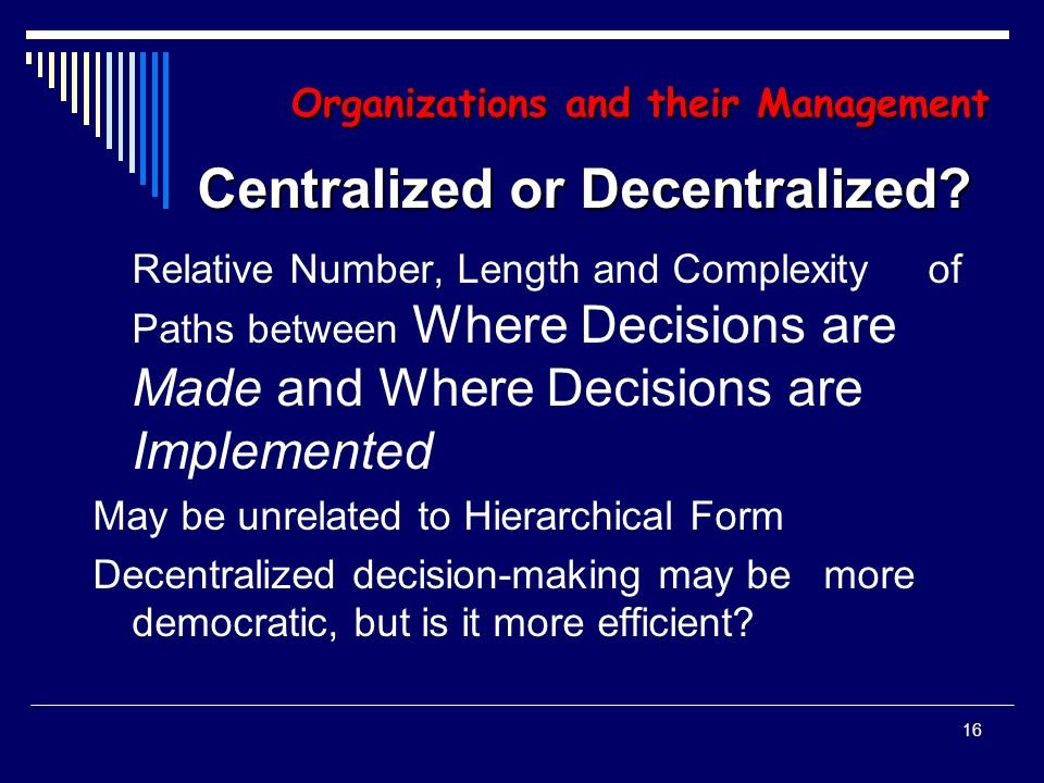 15 Organizations and Their Management Organizational Hierarchy measured by  Number of Levels and Ranks of Authority-delegating and Reporting Relationships  Extent of Integration of Functions and Outputs: Is Organization's Form characterized by:  Functional Silos : Finance, Marketing, Production, etc., or by…  Product Lines: Groceries, Clothing, etc.