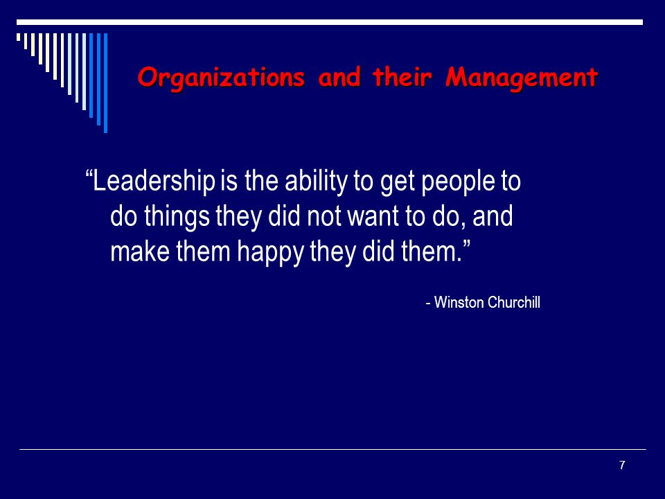 6 Leadership: A Set of Processes that  Creates organizations in the First Place or…  Adapts Them to Significantly Changing Circumstances Leadership: Defines what Future should look like, Aligns People with Vision and Inspires Them to Make it Happen Despite Obstacles Leadership necessary in both… Governance and Management