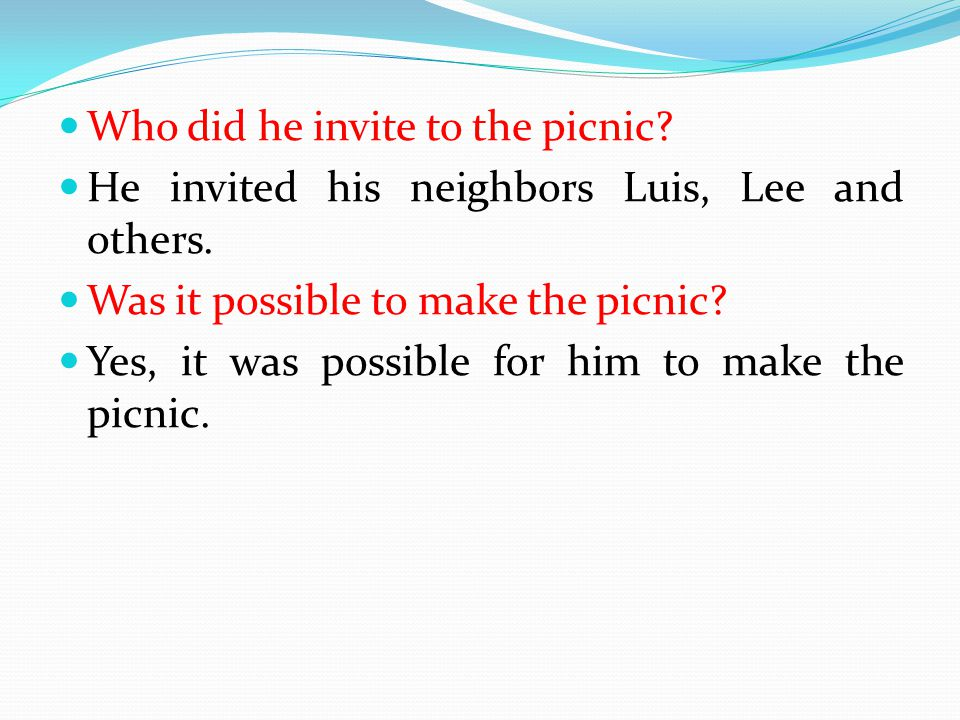 Who did he invite to the picnic? He invited his neighbors Luis, Lee and others. Was it possible to make the picnic? Yes, it was possible for him to ma