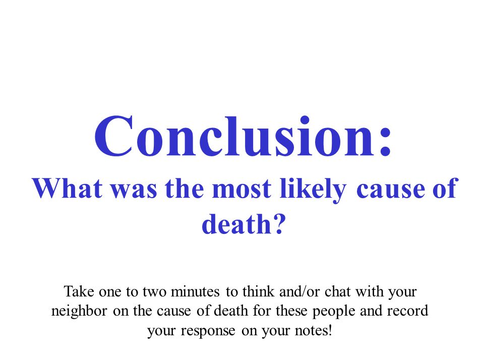 Conclusion: What was the most likely cause of death.
