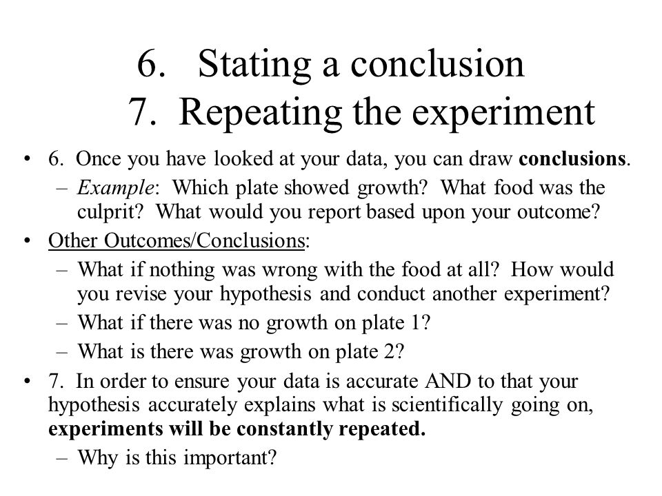 6.Stating a conclusion 7.Repeating the experiment 6.