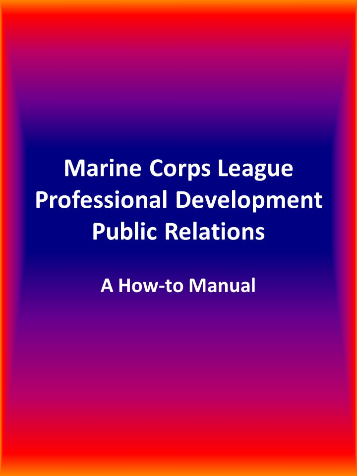 Marine Corps League Professional Development Public Relations A How-to Manual