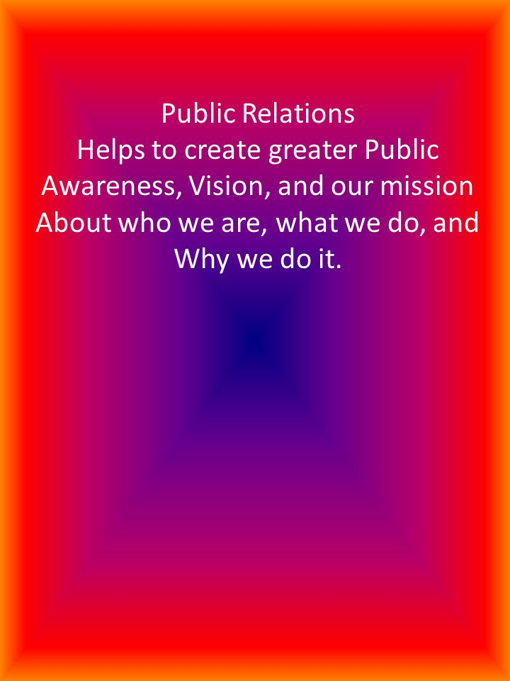 DEFINITION OF TERMS PUBLIC RELATIONS CREATING OR CHANGING THE ATTITUDES, BELIEFS AND PERCEPTIONS OF PEOPLE BY INFLUENCING THEM - PRIMARILY WITH INFORMATION DISSEMINATED THROUGH THE MEDIA.