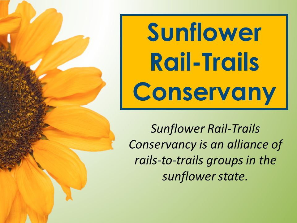 Sunflower Rail-Trails Conservany Sunflower Rail-Trails Conservancy is an alliance of rails-to-trails groups in the sunflower state.