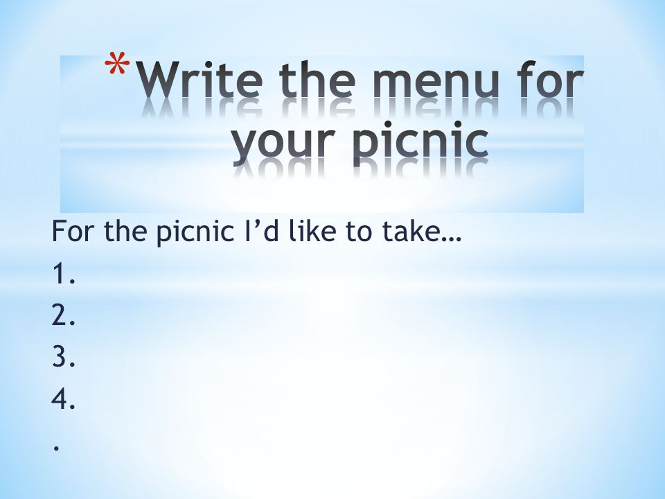 For the picnic I'd like to take… 1. 2. 3. 4..
