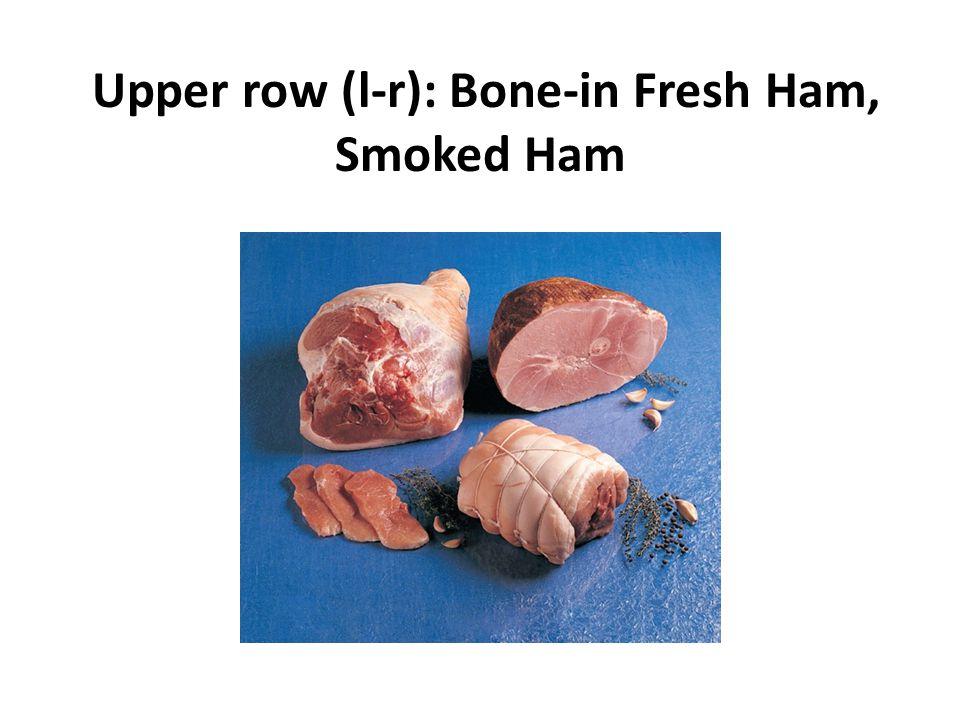 Upper row (l-r): Bone-in Fresh Ham, Smoked Ham