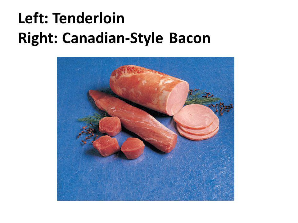 Left: Tenderloin Right: Canadian-Style Bacon