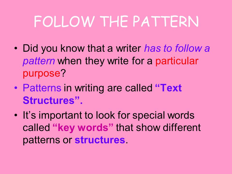 FOLLOW THE PATTERN Did you know that a writer has to follow a pattern when they write for a particular purpose.