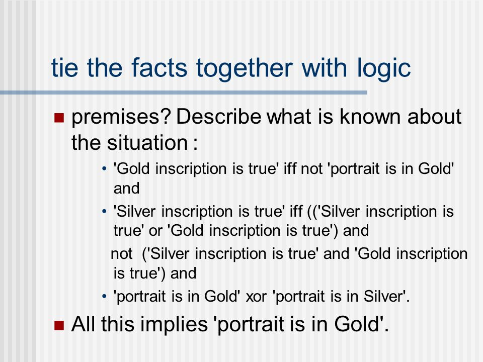 tie the facts together with logic premises? Describe what is known about the situation : 'Gold inscription is true' iff not 'portrait is in Gold' and