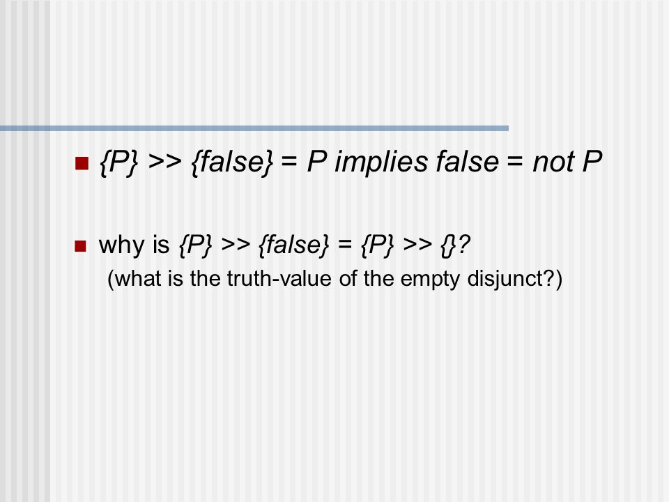 {P} >> {false} = P implies false = not P why is {P} >> {false} = {P} >> {}.