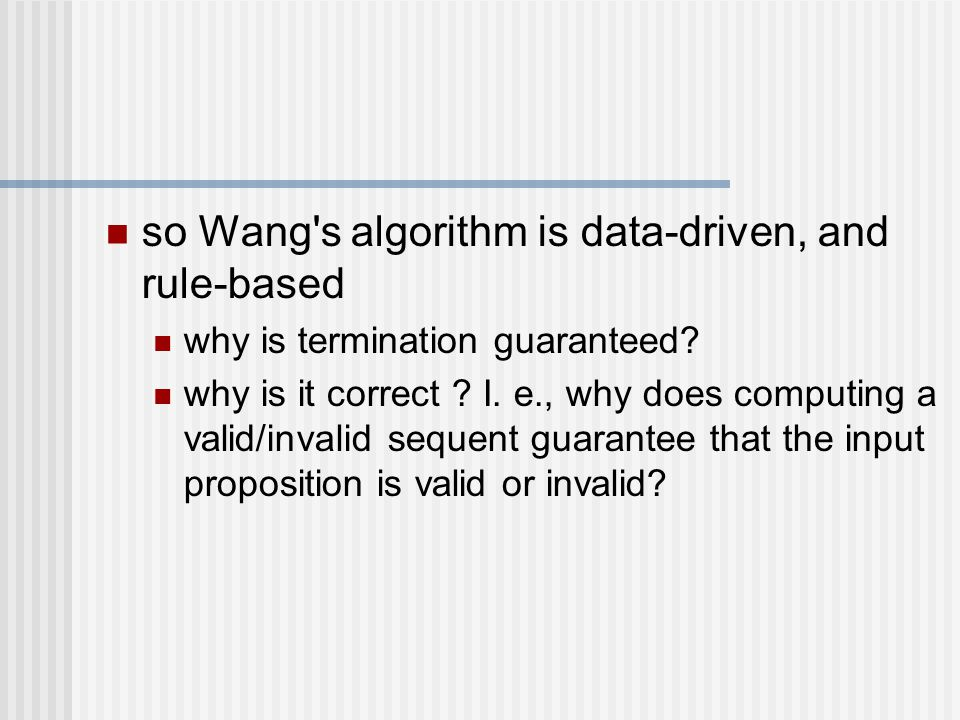 so Wang's algorithm is data-driven, and rule-based why is termination guaranteed? why is it correct ? I. e., why does computing a valid/invalid sequen