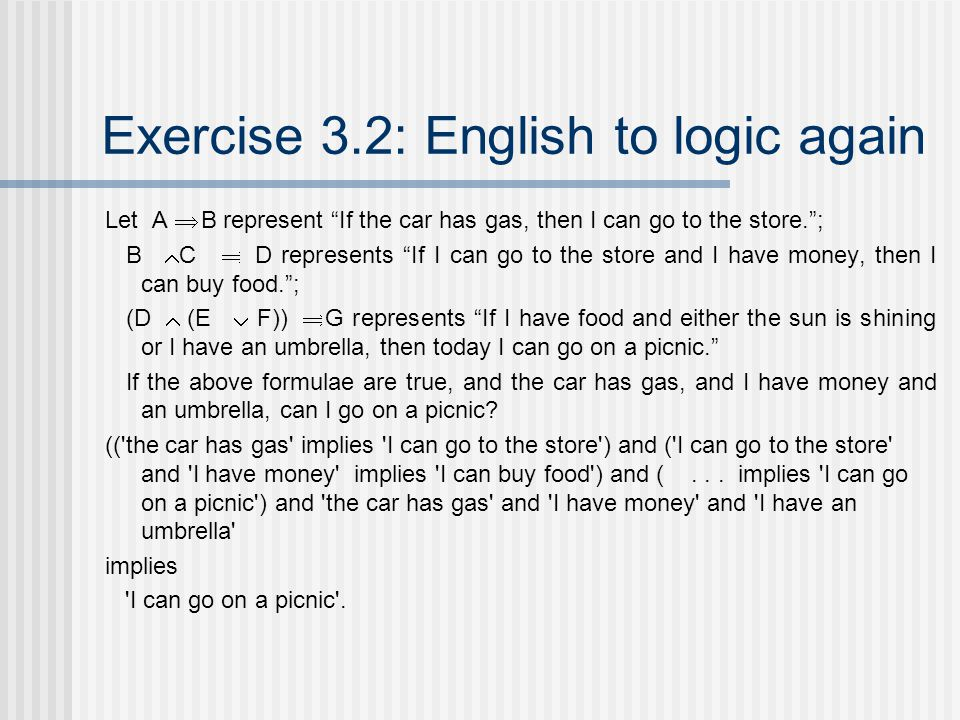 "Exercise 3.2: English to logic again Let A  B represent ""If the car has gas, then I can go to the store.""; B  C  D represents ""If I can go to"