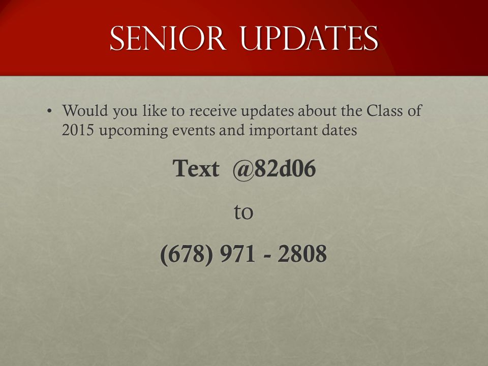 Senior Updates Would you like to receive updates about the Class of 2015 upcoming events and important datesWould you like to receive updates about th