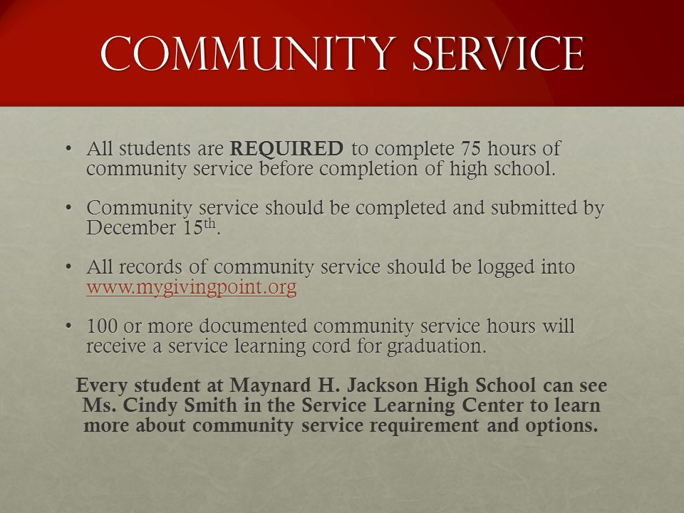 Community Service All students are REQUIRED to complete 75 hours of community service before completion of high school.All students are REQUIRED to co